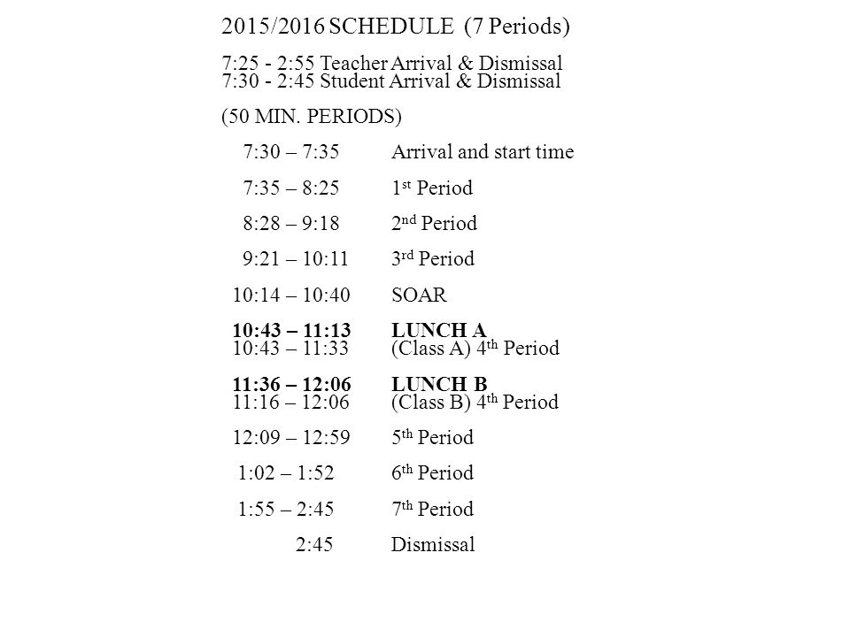 2015/2016 SCHEDULE (7 Periods) 7:25 - 2:55 Teacher Arrival & Dismissal 7:30 - 2:45 Student Arrival & Dismissal (50 MIN.