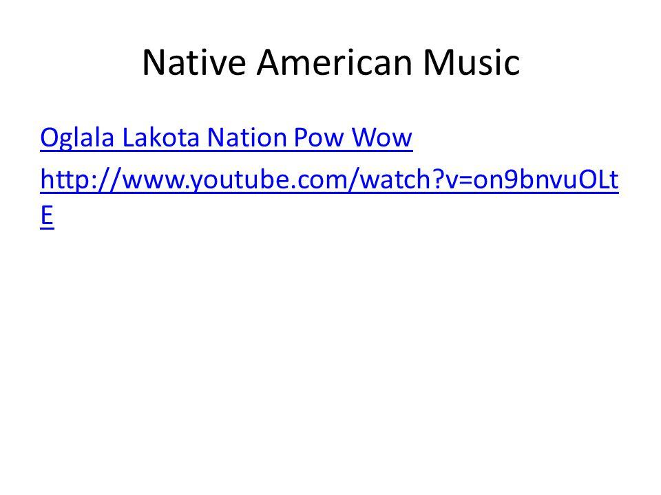 Native American Music Oglala Lakota Nation Pow Wow http://www.youtube.com/watch?v=on9bnvuOLt E