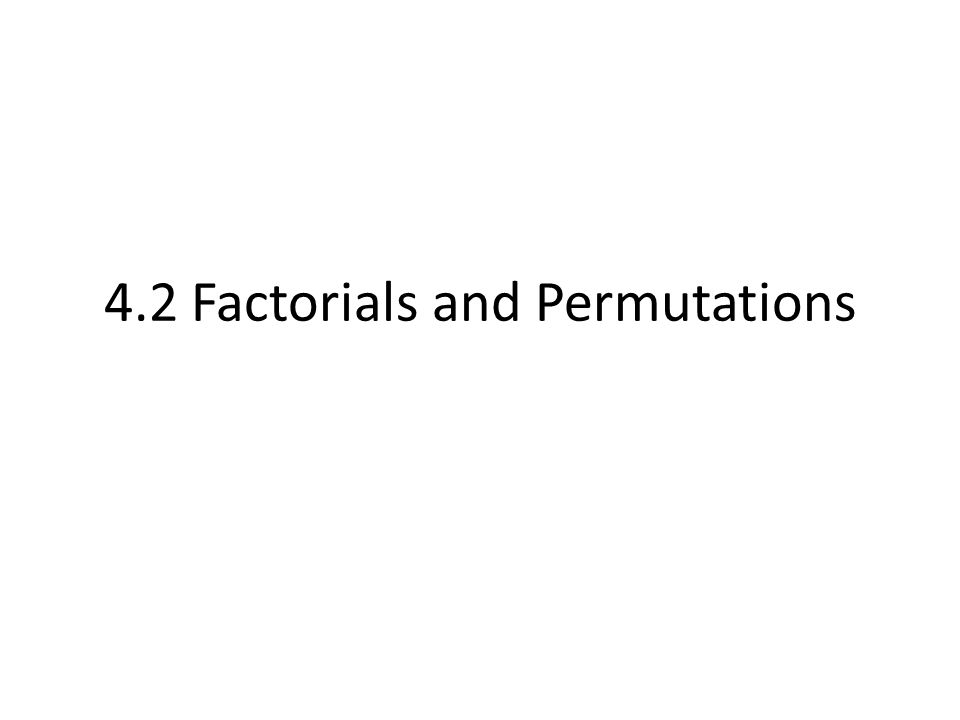 4.2 Factorials and Permutations