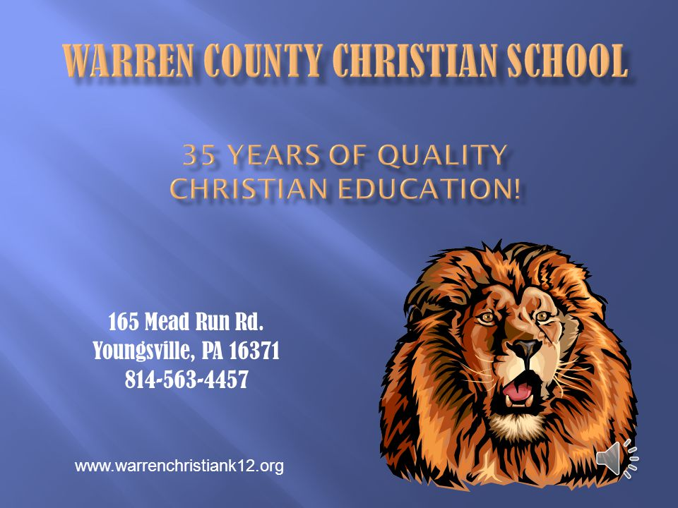 165 Mead Run Rd. Youngsville, PA 16371 814-563-4457 www.warrenchristiank12.org