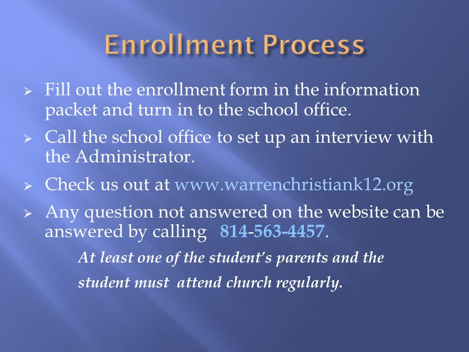  Fill out the enrollment form in the information packet and turn in to the school office.  Call the school office to set up an interview with the Ad