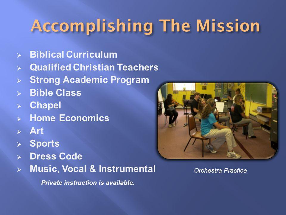  Biblical Curriculum  Qualified Christian Teachers  Strong Academic Program  Bible Class  Chapel  Home Economics  Art  Sports  Dress Code  Music, Vocal & Instrumental Private instruction is available.
