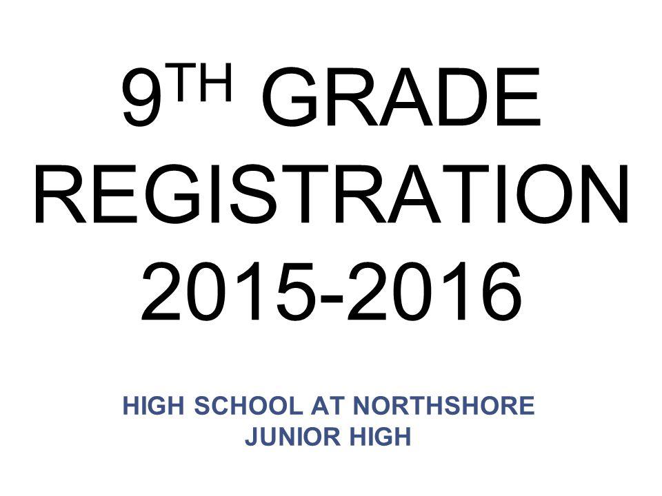 9 TH GRADE REGISTRATION 2015-2016 HIGH SCHOOL AT NORTHSHORE JUNIOR HIGH