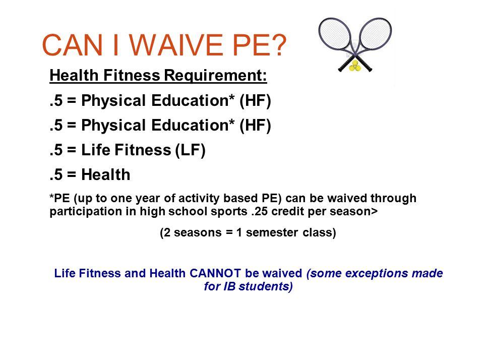 CAN I WAIVE PE.