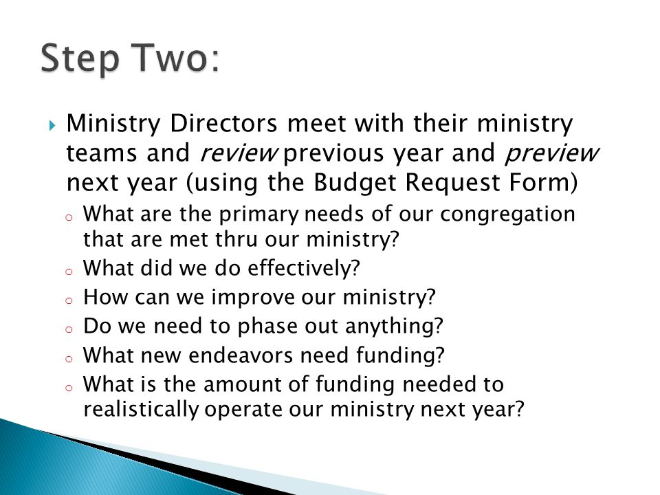  Ministry Directors meet with their ministry teams and review previous year and preview next year (using the Budget Request Form) o What are the primary needs of our congregation that are met thru our ministry.