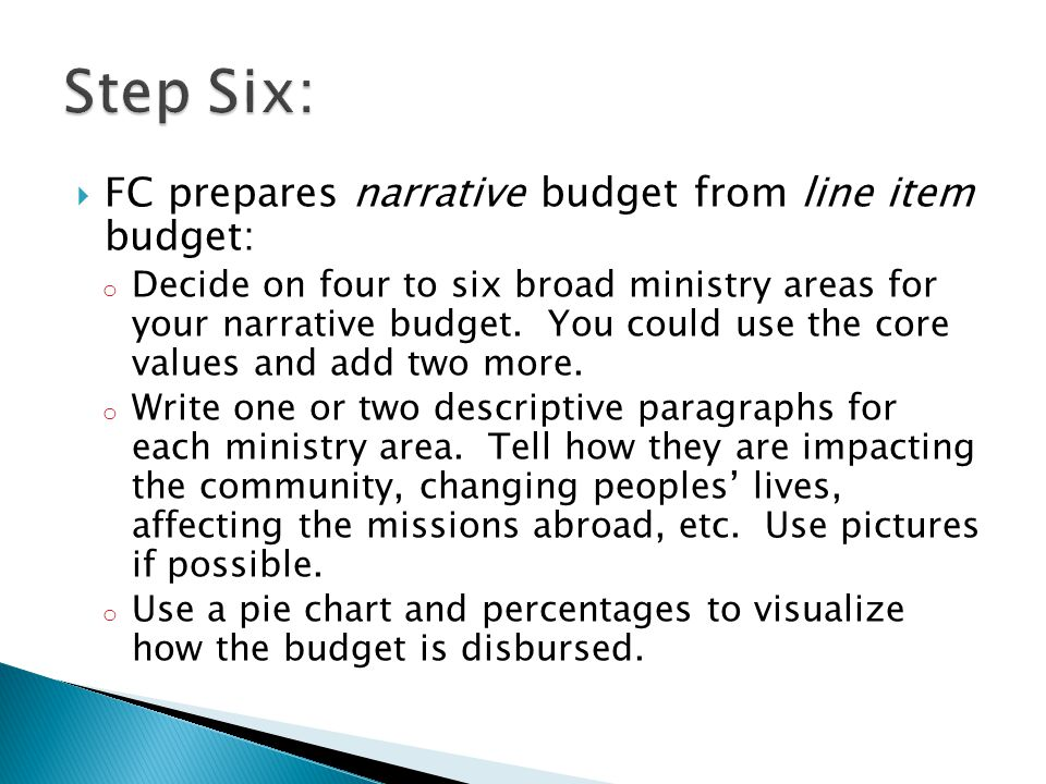  FC prepares narrative budget from line item budget: o Decide on four to six broad ministry areas for your narrative budget.