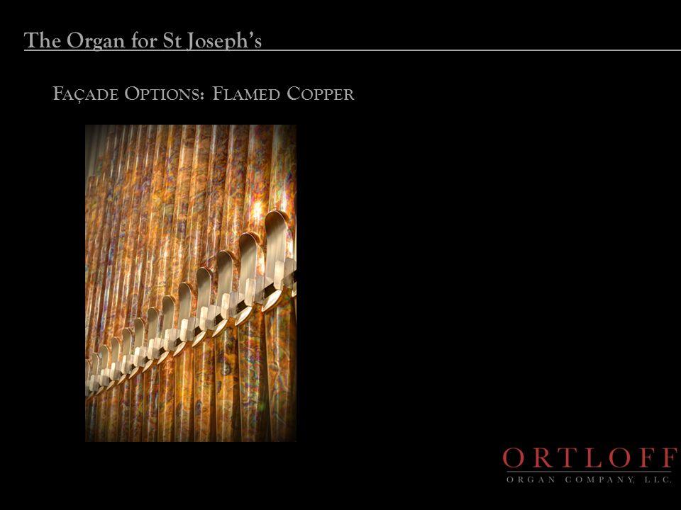 The Organ for St Joseph's F AÇADE O PTIONS : F LAMED C OPPER