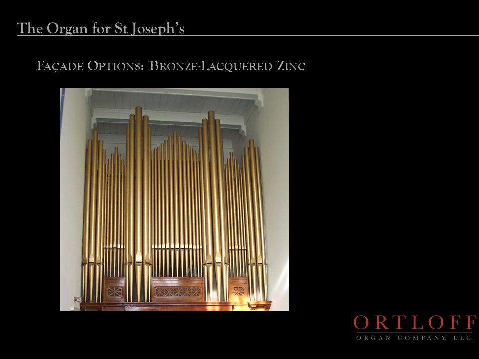The Organ for St Joseph's F AÇADE O PTIONS : B RONZE -L ACQUERED Z INC