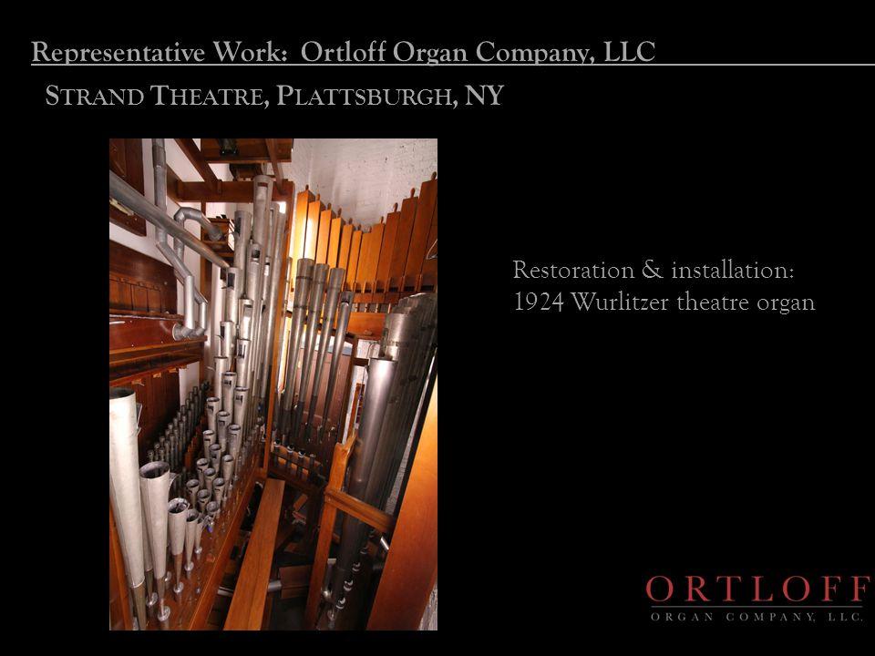 Representative Work: Ortloff Organ Company, LLC S TRAND T HEATRE, P LATTSBURGH, NY Restoration & installation: 1924 Wurlitzer theatre organ