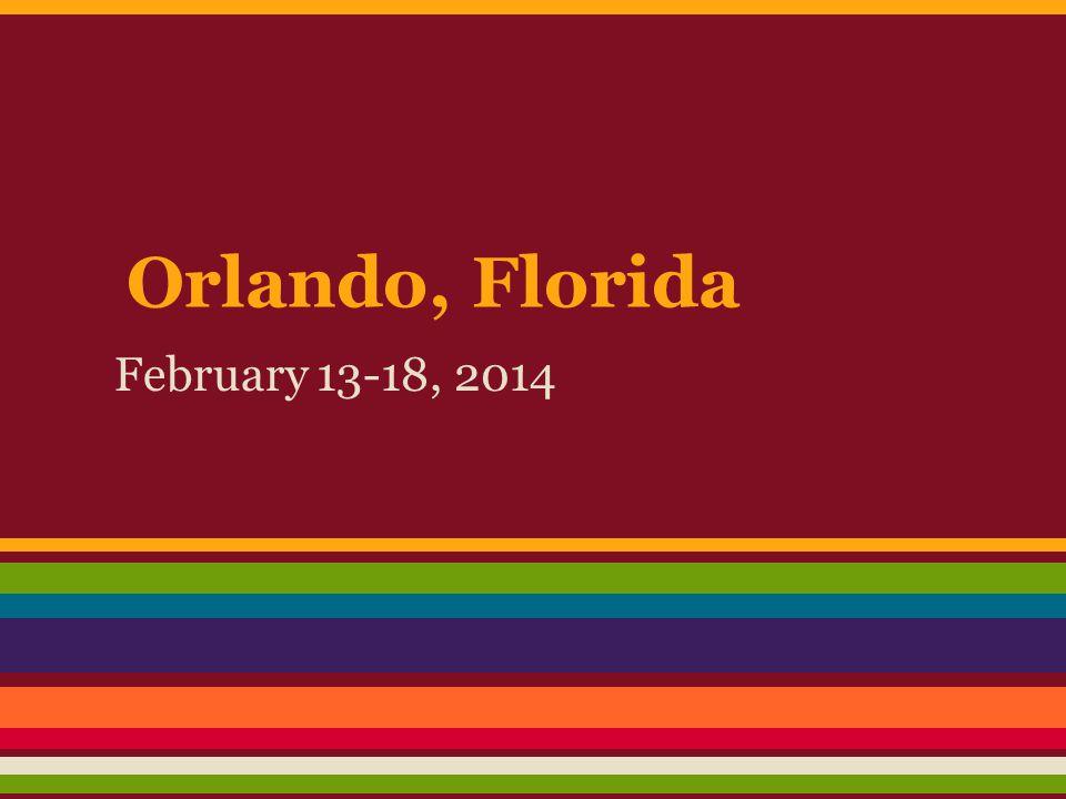 Orlando, Florida February 13-18, 2014