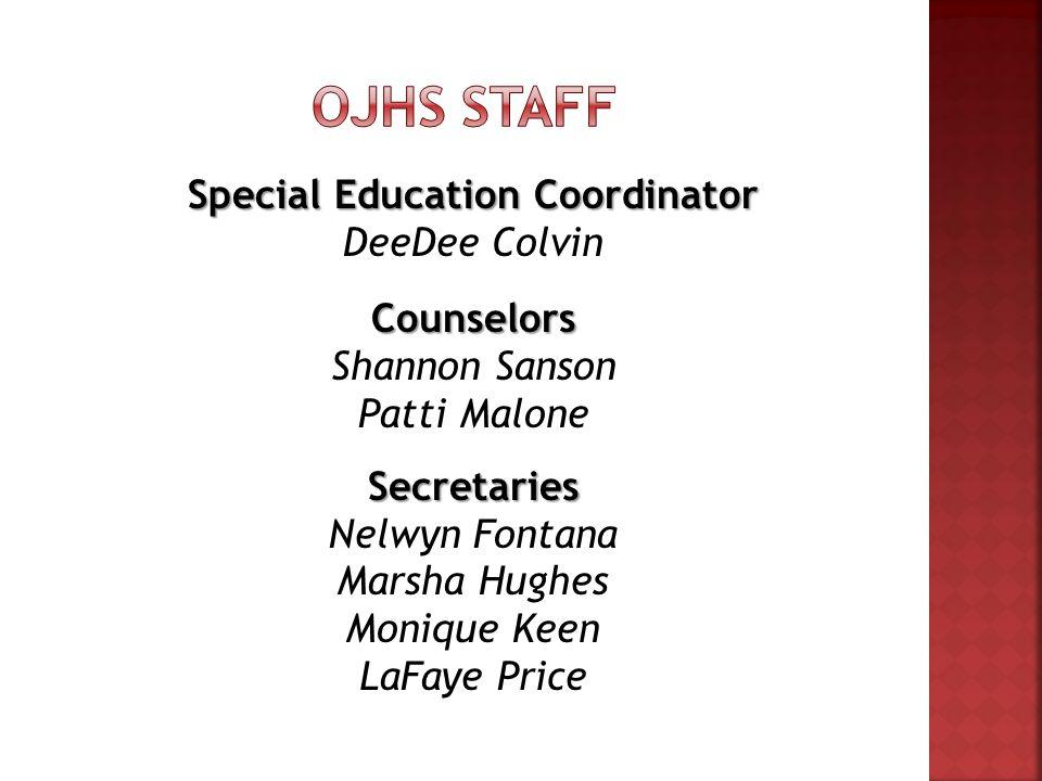 Special Education Coordinator DeeDee Colvin Counselors Shannon Sanson Patti Malone Secretaries Nelwyn Fontana Marsha Hughes Monique Keen LaFaye Price