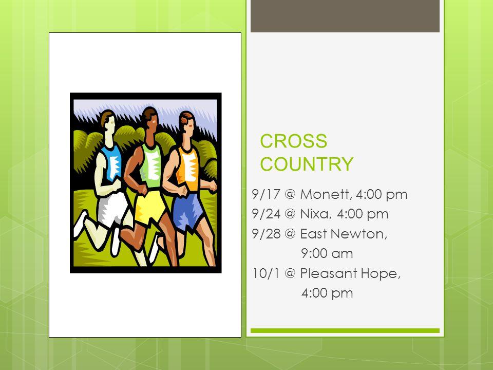 CROSS COUNTRY 9/17 @ Monett, 4:00 pm 9/24 @ Nixa, 4:00 pm 9/28 @ East Newton, 9:00 am 10/1 @ Pleasant Hope, 4:00 pm