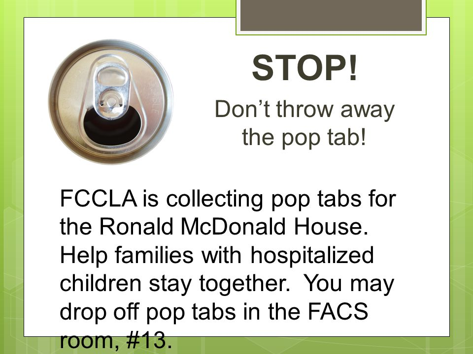 STOP. Don't throw away the pop tab. FCCLA is collecting pop tabs for the Ronald McDonald House.
