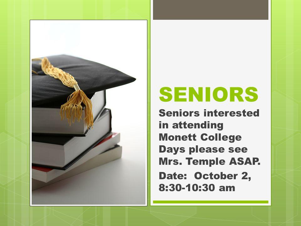 SENIORS Seniors interested in attending Monett College Days please see Mrs.