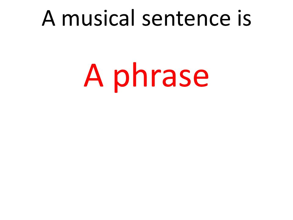 A musical sentence is A phrase