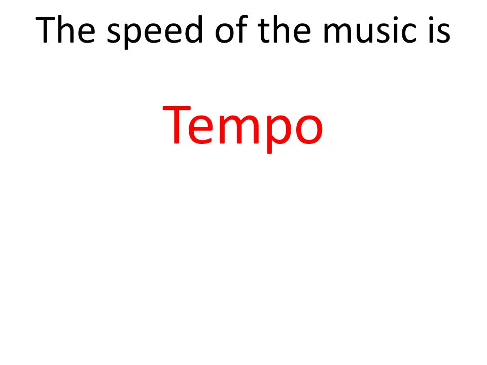 The speed of the music is Tempo