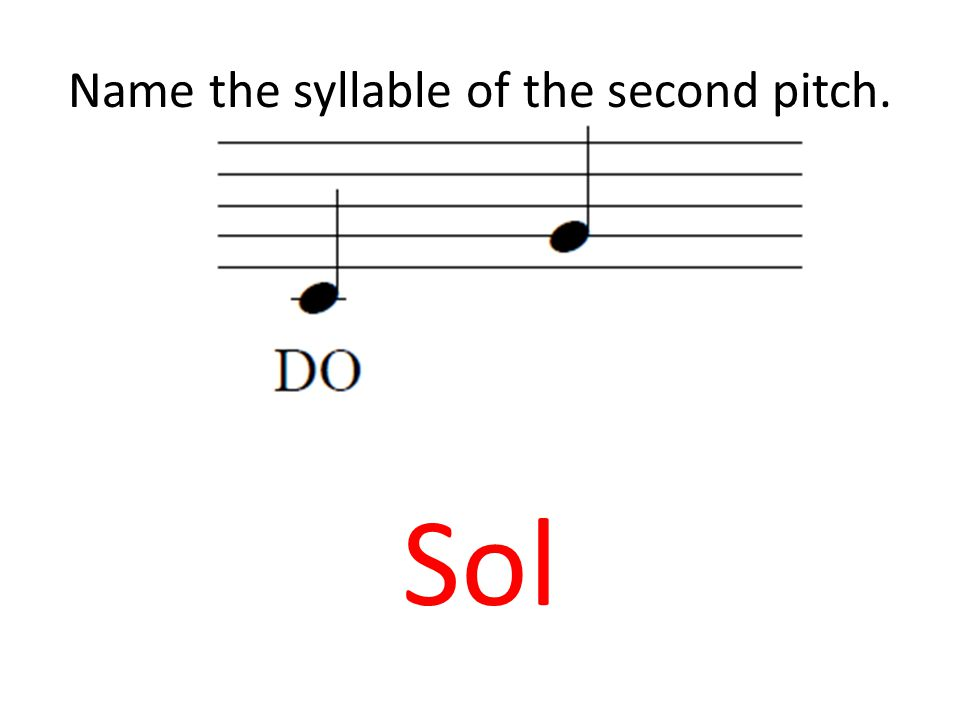Name the syllable of the second pitch. Sol