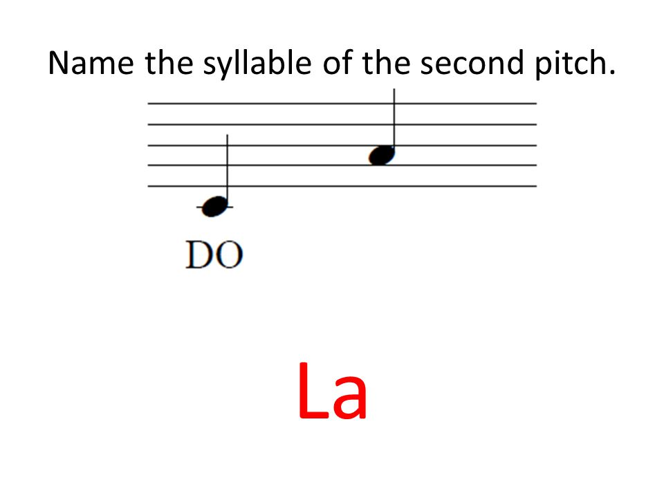 Name the syllable of the second pitch. La