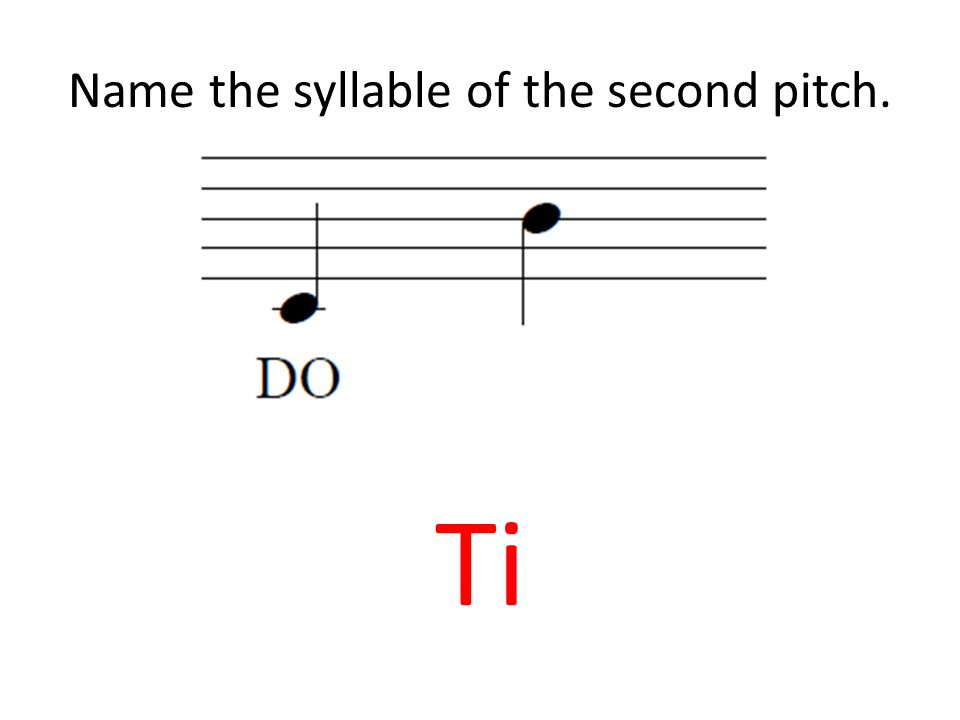 Name the syllable of the second pitch. Ti