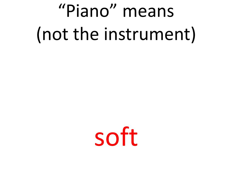 Piano means (not the instrument) soft
