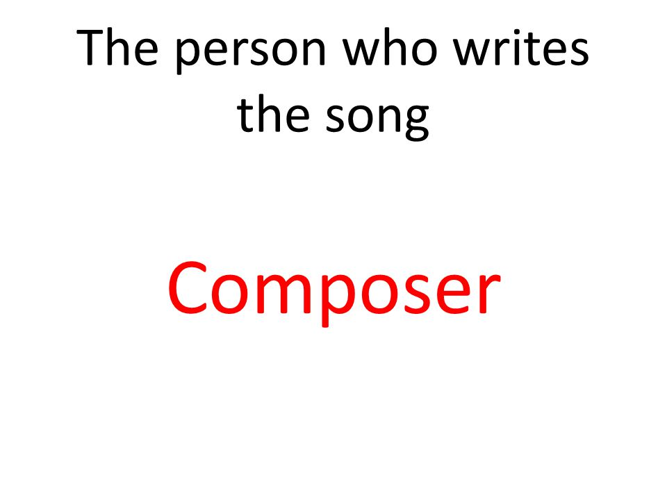 The person who writes the song Composer