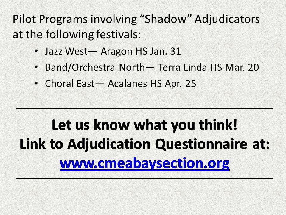 """Pilot Programs involving """"Shadow"""" Adjudicators at the following festivals: Jazz West— Aragon HS Jan. 31 Band/Orchestra North— Terra Linda HS Mar. 20 C"""