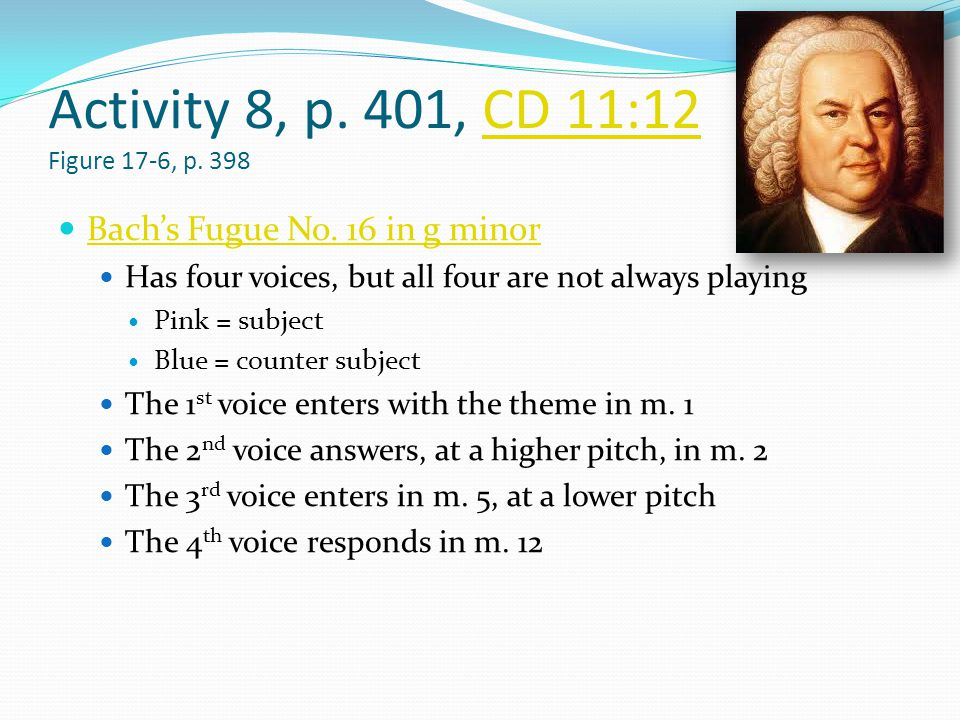 Activity 8, p.401, CD 11:12 Figure 17-6, p. 398CD 11:12 Bach's Fugue No.