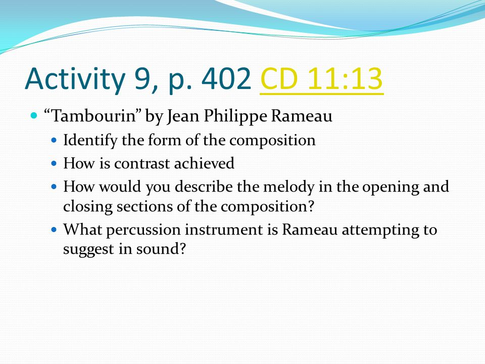 """Activity 9, p. 402 CD 11:13CD 11:13 """"Tambourin"""" by Jean Philippe Rameau Identify the form of the composition How is contrast achieved How would you de"""