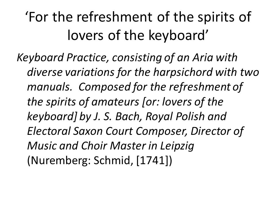 'For the refreshment of the spirits of lovers of the keyboard' Keyboard Practice, consisting of an Aria with diverse variations for the harpsichord with two manuals.
