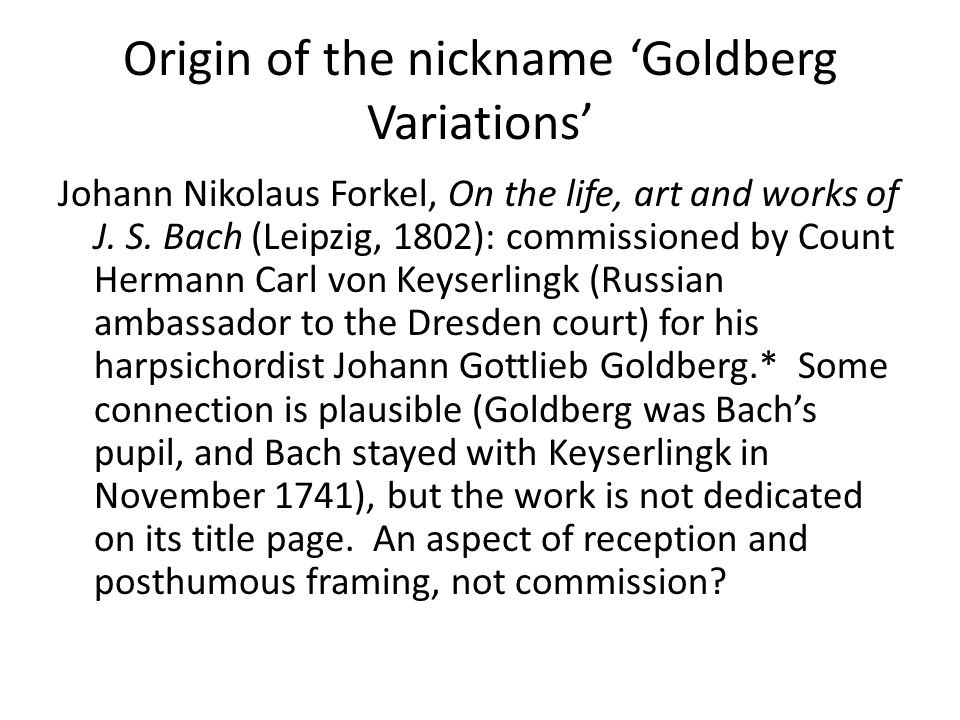 Origin of the nickname 'Goldberg Variations' Johann Nikolaus Forkel, On the life, art and works of J.