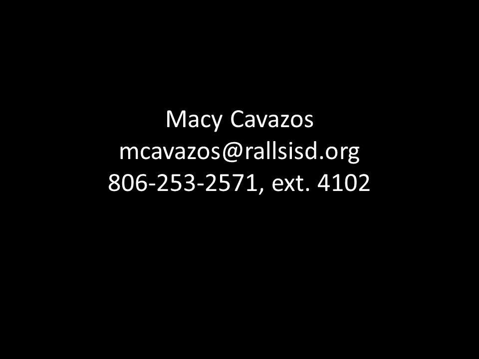 Macy Cavazos mcavazos@rallsisd.org 806-253-2571, ext. 4102