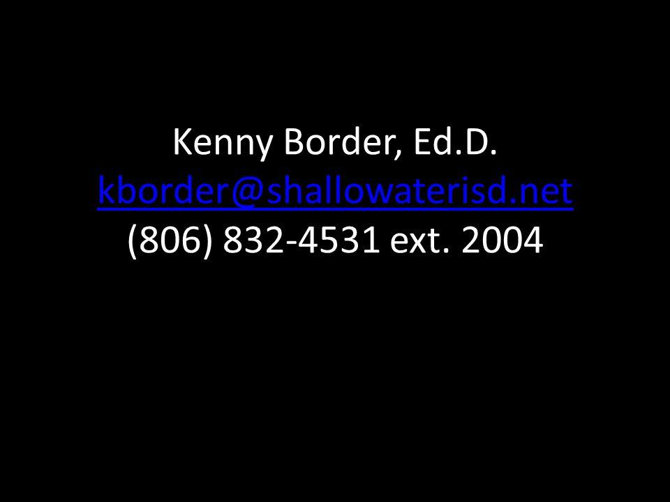 Kenny Border, Ed.D. kborder@shallowaterisd.net (806) 832-4531 ext. 2004 kborder@shallowaterisd.net