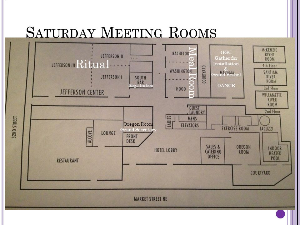 S ATURDAY M EETING R OOMS Ritual Meal Room Registration GGC Gather for Installation & Grand Bethel DANCE Oregon Room Grand Secretary