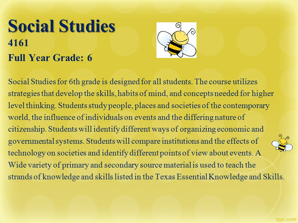 Social Studies Social Studies 4161 Full Year Grade: 6 Social Studies for 6th grade is designed for all students. The course utilizes strategies that d
