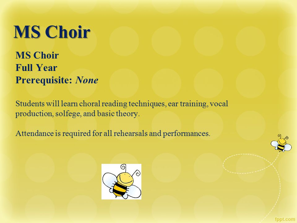 MS Choir MS Choir MS Choir Full Year Prerequisite: None Students will learn choral reading techniques, ear training, vocal production, solfege, and ba