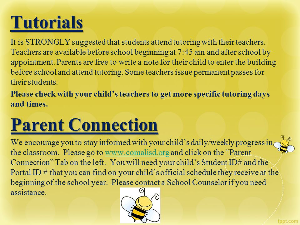 Tutorials It is STRONGLY suggested that students attend tutoring with their teachers. Teachers are available before school beginning at 7:45 am and af
