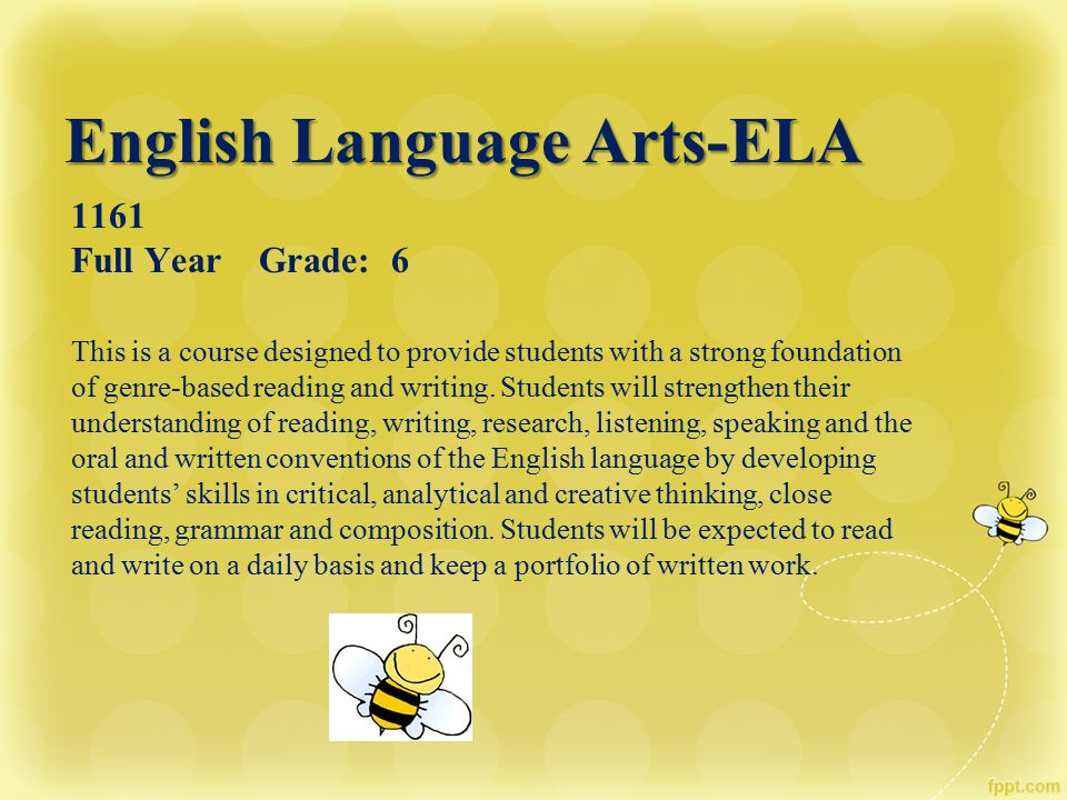 English Language Arts-ELA English Language Arts-ELA 1161 Full Year Grade: 6 This is a course designed to provide students with a strong foundation of