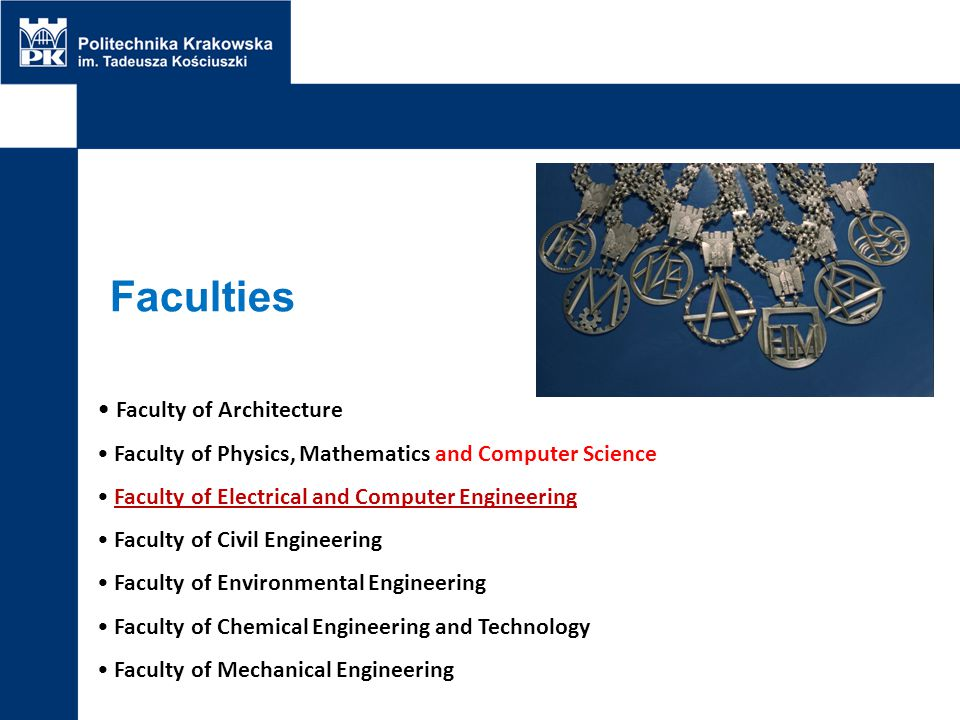 Faculties Faculty of Architecture Faculty of Physics, Mathematics and Computer Science Faculty of Electrical and Computer Engineering Faculty of Civil