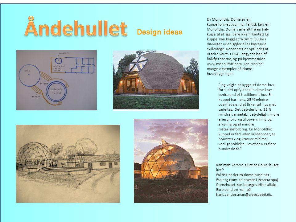 Design ideas Jeg valgte at bygge et dome-hus, fordi det opfylder alle disse krav bedre end et traditionelt hus.