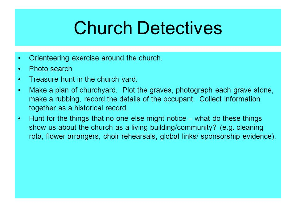 Church Detectives Orienteering exercise around the church. Photo search. Treasure hunt in the church yard. Make a plan of churchyard. Plot the graves,