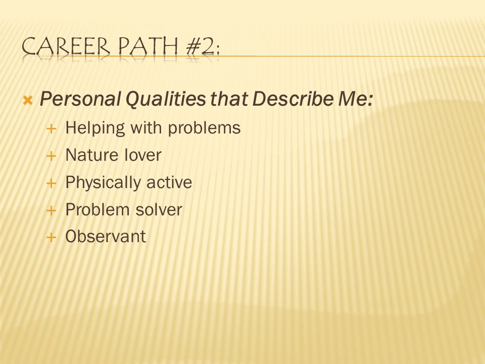 Personal Qualities that Describe Me:  Helping with problems  Nature lover  Physically active  Problem solver  Observant