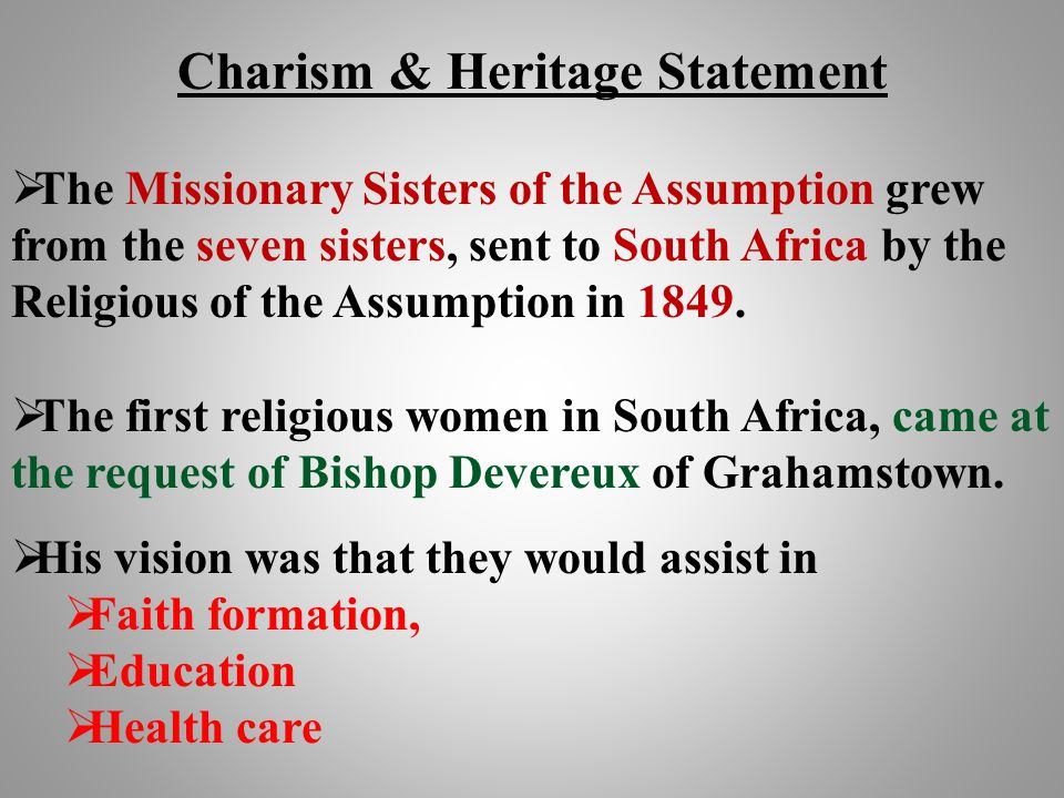 Charism & Heritage Statement  The Missionary Sisters of the Assumption grew from the seven sisters, sent to South Africa by the Religious of the Assu