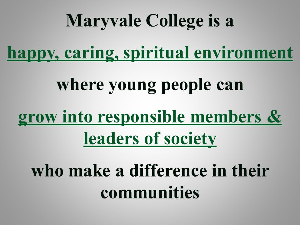 Maryvale College is a happy, caring, spiritual environment where young people can grow into responsible members & leaders of society who make a differ