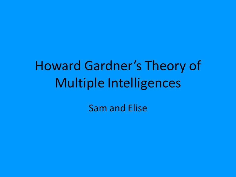 Howard Gardner's Theory of Multiple Intelligences Sam and Elise
