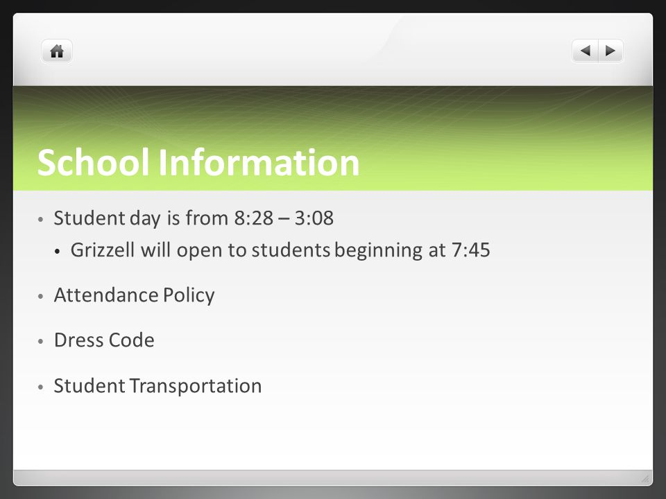 School Information Student day is from 8:28 – 3:08 Grizzell will open to students beginning at 7:45 Attendance Policy Dress Code Student Transportation