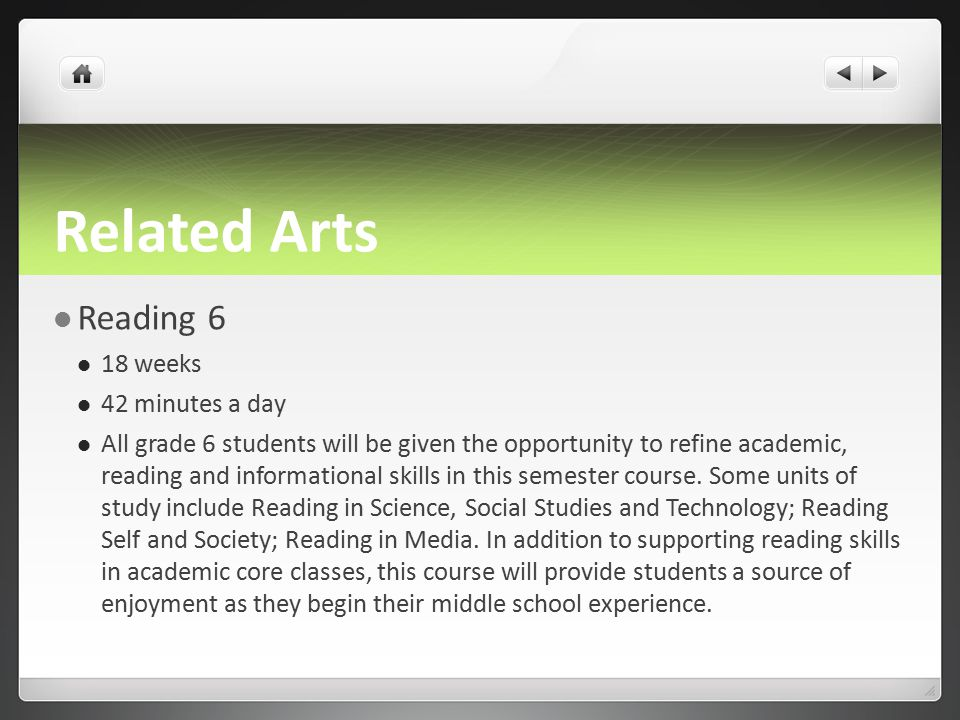 Related Arts Reading 6 18 weeks 42 minutes a day All grade 6 students will be given the opportunity to refine academic, reading and informational skills in this semester course.