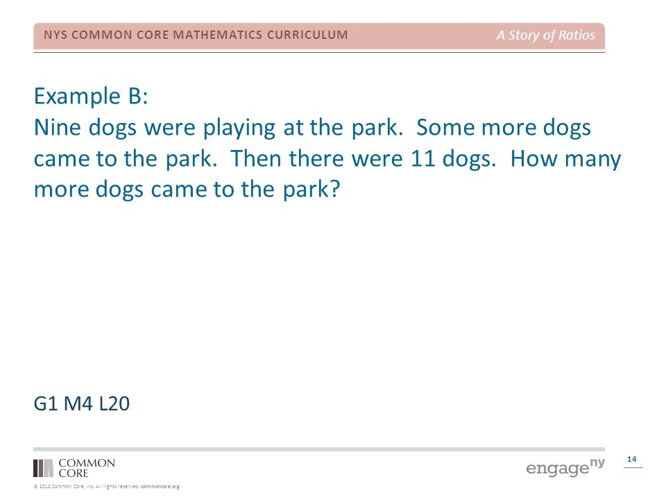 © 2012 Common Core, Inc. All rights reserved. commoncore.org NYS COMMON CORE MATHEMATICS CURRICULUM A Story of Ratios Example B: Nine dogs were playin