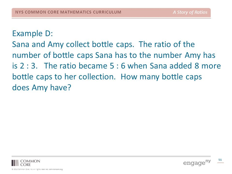 © 2012 Common Core, Inc. All rights reserved. commoncore.org NYS COMMON CORE MATHEMATICS CURRICULUM A Story of Ratios Example D: Sana and Amy collect