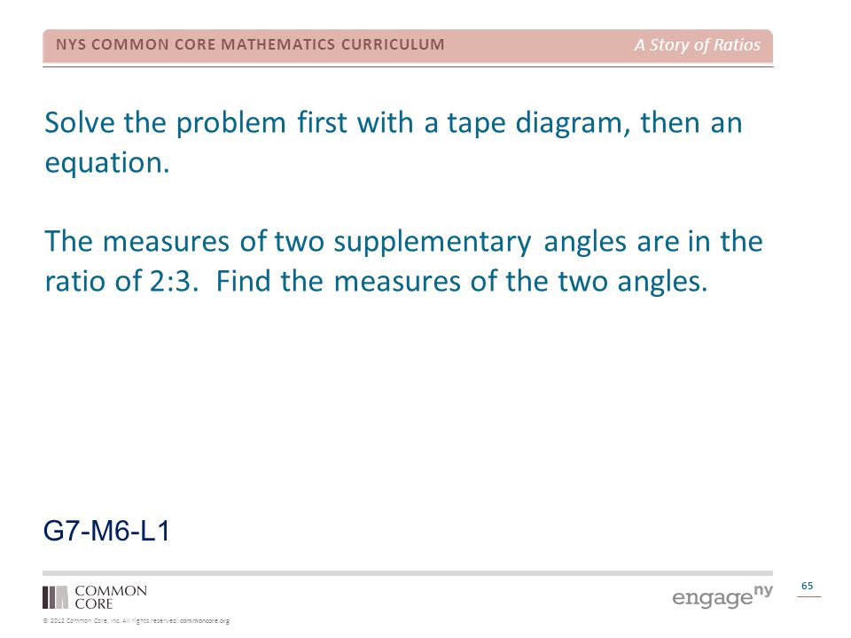 © 2012 Common Core, Inc. All rights reserved. commoncore.org NYS COMMON CORE MATHEMATICS CURRICULUM A Story of Ratios Solve the problem first with a t