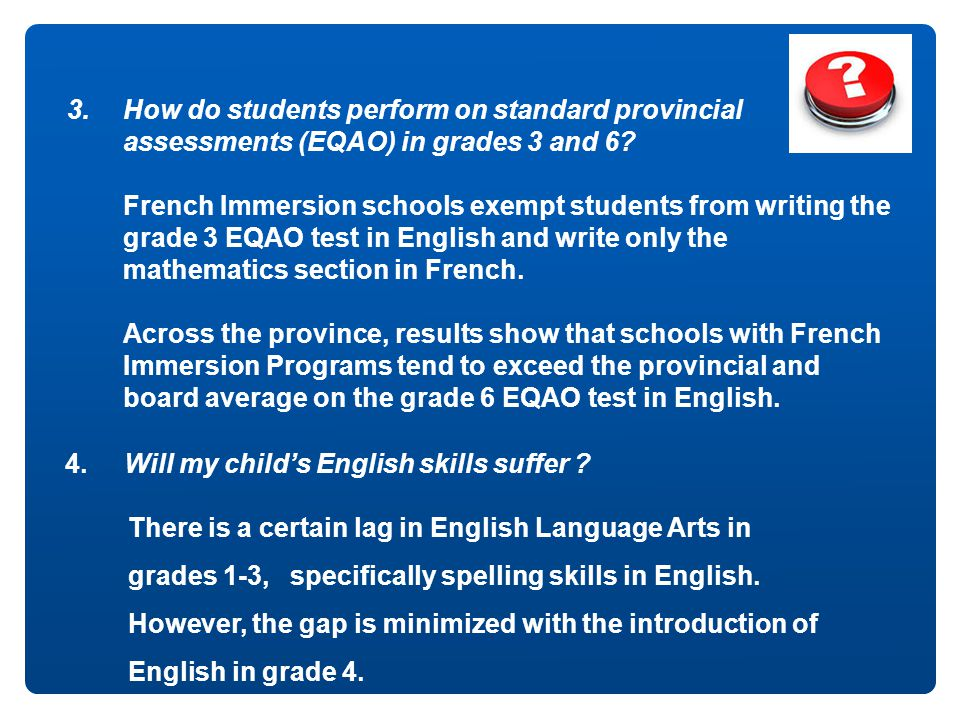 3.How do students perform on standard provincial assessments (EQAO) in grades 3 and 6? French Immersion schools exempt students from writing the grade